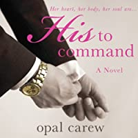 His to Command (       UNABRIDGED) by Opal Carew Narrated by Clarissa Knightly