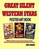 Great Silent Western Stars Poster Art Book: Starring Broncho Billy Anderson, Harry Carey, Gary Cooper, Dustin Farnum, Hoot Gibson, William S. Hart, ... McCoy, Tom Mix, Will Rogers and Fred Thomson
