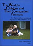 The World's Children and Their Companion Animals: Developmental and Educational Significance of the Child/Pet Bond