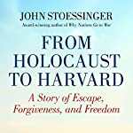 From Holocaust to Harvard: A Story of Escape, Forgiveness, and Freedom | John G. Stoessinger