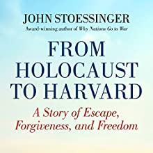 From Holocaust to Harvard: A Story of Escape, Forgiveness, and Freedom (       UNABRIDGED) by John G. Stoessinger Narrated by P.J. Ochlan