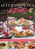 The Perfect Afternoon Tea Book: Over 70 Tea-time Treats: a Feast of Cakes, Biscuits and Pastries, Illustrated With 270 Pho...
