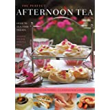 The Perfect Afternoon Tea Book: Create the Perfect Teatime Celebration with 80 Classic Tea-time Treatsby Antony Wild
