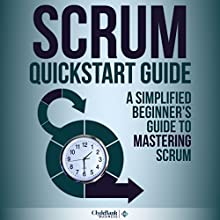 Scrum QuickStart Guide: A Simplified Beginners Guide to Mastering Scrum (       UNABRIDGED) by ClydeBank Business Narrated by Lucy Vest