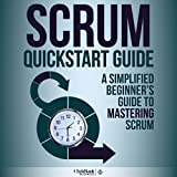 Scrum QuickStart Guide: A Simplified Beginners Guide to Mastering Scrum ~ ClydeBank Business