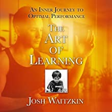 The Art of Learning: An Inner Journey to Optimal Performance (       UNABRIDGED) by Josh Waitzkin Narrated by Josh Waitzkin