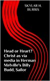 Head or Heart? Christ as via media in Herman Melvilles Billy Budd
