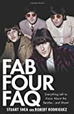 Fab Four FAQ: Everything Left to Know About the Beatles . and More! (Faq Series) (1423421388) by Stuart Shea
