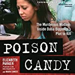 Poison Candy: The Murderous Madam; Inside Dalia Dippolito's Plot to Kill | Elizabeth Parker,Mark Ebner