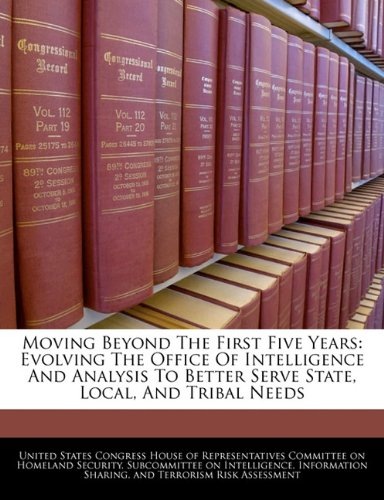 Moving Beyond The First Five Years: Evolving The Office Of Intelligence And Analysis To Better Serve State, Local, And Tribal Needs