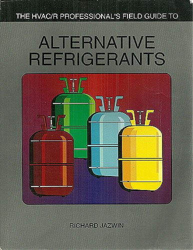 The Hvac/R Professional's Field Guide to Alternative Refrigerants