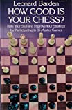 img - for How Good is Your Chess?: Rate Your Skill and Improve Your Strategy by Participating in 35 Master Games book / textbook / text book