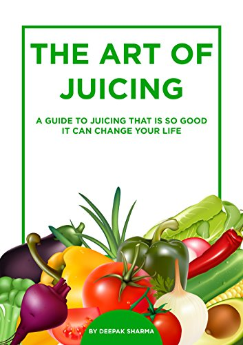 The Art of Juicing: A guide to juicing that is so good it can change your life