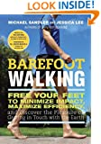 Barefoot Walking: Free Your Feet to Minimize Impact, Maximize Efficiency, and Discover the Pleasure of Getting in Touch with the Earth