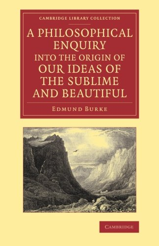 edmund burke essay on the sublime Edmund burke's essay 'of the sublime and beautiful' presents us with the idea of thesublime being the most powerful individual edmund burke, the sublime (2008.
