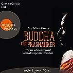 Buddha für Pragmatiker: Wie ein achtsamer Geist das Gehirn positiv verändert | Micheline Rampe