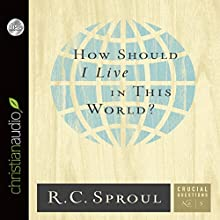 How Should I Live in This World?: Crucial Questions Series, Book 5 (       UNABRIDGED) by R. C. Sproul Narrated by Maurice England