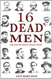 img - for 16 Dead Men: The Easter Rising Executions book / textbook / text book