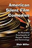 img - for American Silent Film Comedies: An Illustrated Encyclopedia of Persons, Studios and Terminology book / textbook / text book