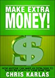 Make Extra Money:How Anyone Can Make An Extra $500 To $5000 Per Month In Their Spare Time