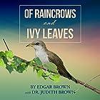 Of Raincrows and Ivy Leaves Hörbuch von Edgar Brown, Judith Brown Gesprochen von: C. James Moore