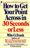 How to Get Your Point Across in 30 Seconds or Less (0671727524) by Milo O. Frank