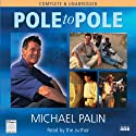 Michael Palin: Pole to Pole (       UNABRIDGED) by Michael Palin Narrated by Michael Palin