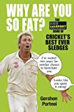 Why Are You So Fat?: The  Book of Cricket's Best Ever Sledges (Talksport)