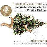 Eine Weihnachtsgeschichte: Frei nach Charles Dickens. Mit Musik von den Luftmentschn