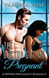 ROMANCE: The Doctor Got Me Pregnant (BWWM First Time Pregnancy Romance) (African American Urban Interracial Short Stories Book 1)