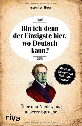 Andreas Hock: Bin ich denn der Einzigste hier, wo Deutsch kann? - Über den Niedergang unserer Sprache