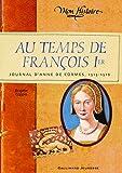 Au temps de François 1er: Journal d'Anne de Cormes, 1515-1516