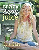 img - for Crazy Sexy Juice: 100+ Simple Juice, Smoothie & Nut Milk Recipes to Supercharge Your Health book / textbook / text book