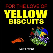 For the Love of Yellow Biscuits (       UNABRIDGED) by David Hunter Narrated by Richard Frances