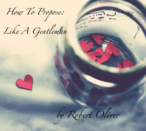 How to Propose: Be A Gentleman