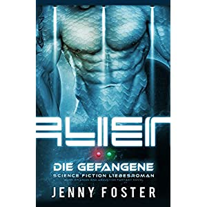 Alien - Die Gefangene: Science Fiction Liebesroman (Sci-Fi Alien Invasion and Abduction Fa