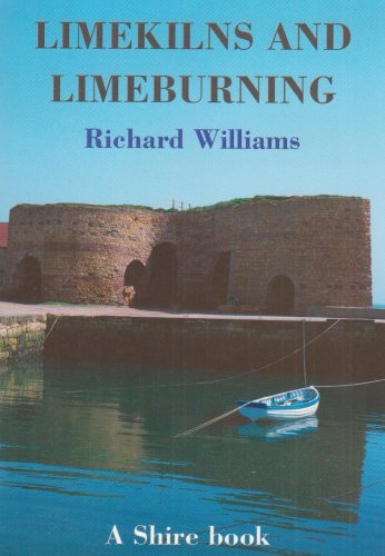 Lime Kilns and Lime Burning (Shire Library)