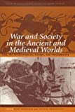 War and Society in the Ancient and Medieval Worlds: Asia, The Mediterranean, Europe, and Mesoamerica (The Center for Hellenic Studies Colloquia, 3)