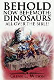 Behold Now Behemoth: Dinosaurs All Over the Bible!: Dinosaurs All Over the Bible!