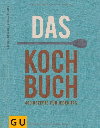 Das Kochbuch: 400 Rezepte für jeden Tag