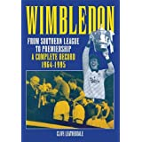 Wimbledon: From Southern League to Premiership: A Complete Record 1964-1995 (Desert Island Football Histories)...