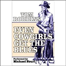 Even Cowgirls Get the Blues (       UNABRIDGED) by Tom Robbins Narrated by Michael Nouri