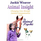 Animal Insight: Changing Lives Through Animal Communication with the Animal Psychicby Jackie Weaver