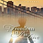 Freedom in His Love: Tasha's Story Hörbuch von Kelly Harrel Gesprochen von: Laura Cable