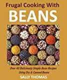 Frugal Cooking With Beans: Over 40 Deliciously Simple Bean Recipes Using Dry & Canned Beans (English Edition)