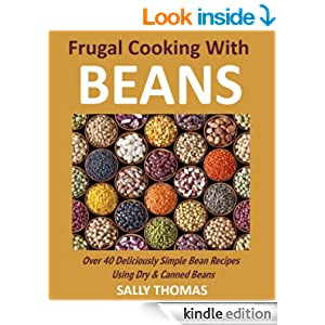Frugal Cooking With Beans: Over 40 Deliciously Simple Bean Recipes Using Dry & Canned Beans