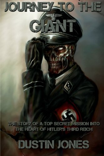 Journey to the Giant: The Story of a Top Secret Mission into the Heart of Hitler's Third Reich