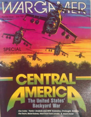 "The Wargamer Magazine Vol. 2, Issue #1, July 1987 SPECIAL Premier Issue-Origins releases Issue, Featured: CENTRAL AMERICA ""the United States Backyard War"""