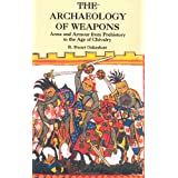 The Archaeology of Weapons: Arms and Armour from Prehistory to the Age of Chivalry (Dover Military History, Weapons, Armor) ~ R. Ewart Oakeshott