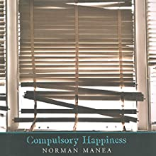 Compulsory Happiness (       UNABRIDGED) by Norman Manea, Linda Coverdale - translator Narrated by Victor Bevine